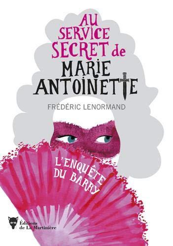 Couverture Au service secret de Marie-Antoinette, tome 1 : L'enquête du Barry