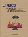 Couverture 3 minutes pour comprendre les multiples visages de Londres Editions Le courrier du livre (3 minutes pour comprendre) 2017