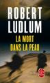 Couverture Jason Bourne, tome 02 : La Mort dans la peau Editions Le Livre de Poche (Thriller) 2010