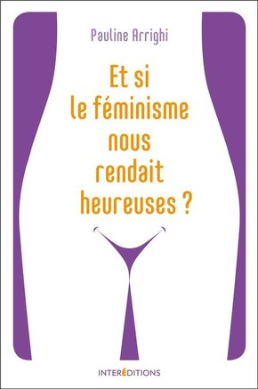Couverture Et si le féminisme nous rendait plus heureuses ?