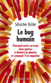 Couverture Le Bug humain : Pourquoi notre cerveau nous pousse à détruire la planète et comment l'en empêcher Editions Robert Laffont 2019