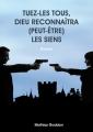 Couverture Tuez-les tous, Dieu reconnaîtra (peut-être) les siens Editions Atramenta 2014