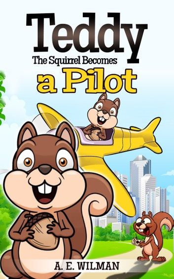Couverture Teddy The Squirrel Becomes a Pilot