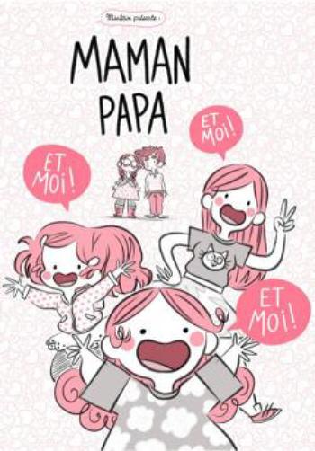 Couverture Maman, Papa et moi ! Et moi ! Et moi !