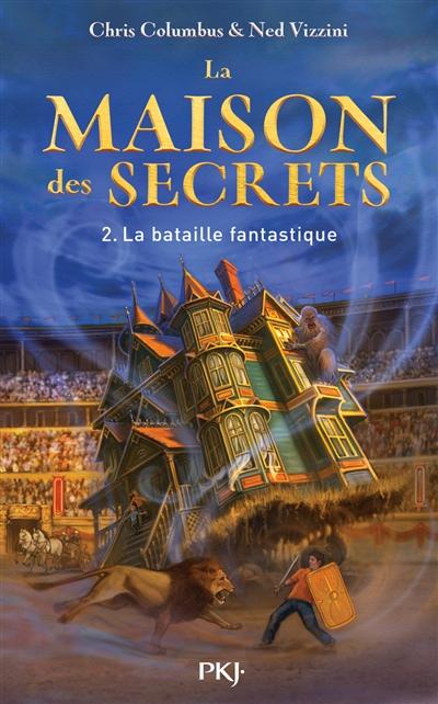 Couverture La maison des secrets, tome 2 : La bataille fantastique