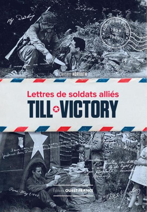 Couverture Till Victory : Lettres de soldats alliés