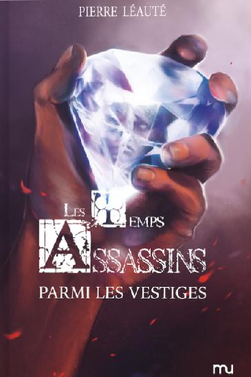 Couverture Les Temps Assassins, tome 3 : Parmi les Vestiges