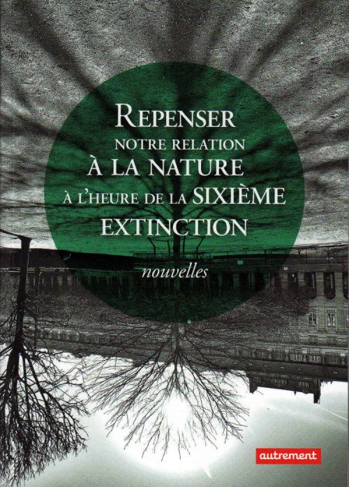 Couverture Repenser notre relation à la nature à l'heure de la sixième extinction