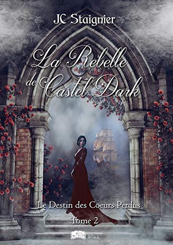Couverture Le Destin des cœurs perdus, tome 2 : La Rebelle de Castel Dark