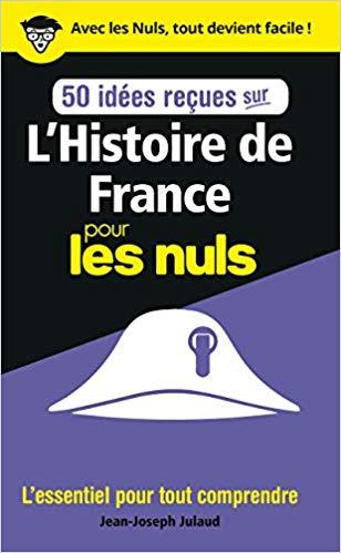 50 Idees Recues Sur L Histoire De France Pour Les Nuls