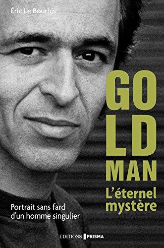 Couverture Goldman, L'éternel mystère : Portrait sans fard d'un homme singulier