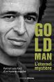 Couverture Goldman, L'éternel mystère : Portrait sans fard d'un homme singulier Editions Prisma 2017