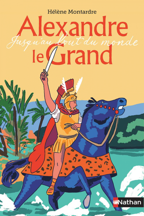 Couverture Alexandre le grand : Jusqu'au bout du monde