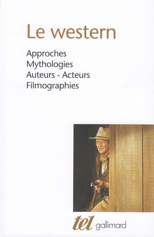 Couverture Le western : Approches - Mythologies - Auteurs - Acteurs - Filmographies