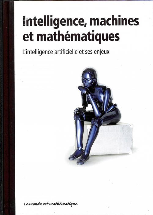 Couverture Intelligence, machines et mathématiques : L'intelligence artificielle et ses enjeux