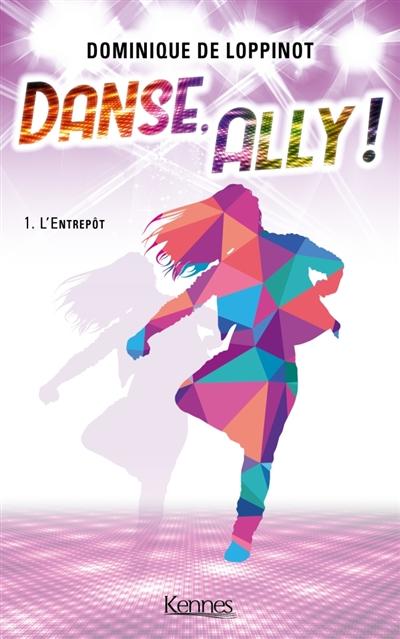 Couverture Danse, Ally !, tome 1 : L'Entrepot