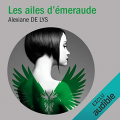 Couverture Les ailes d'émeraude, tome 1 Editions Audible studios 2018