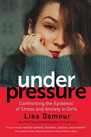 Couverture Under Pressure: Confronting the Epidemic of Stress and Anxiety in Girls