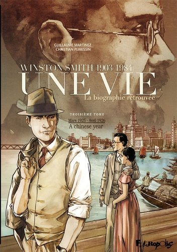 Couverture Winston Smith : 1903/1984 : Une vie : La biographie retrouvée, tome 3 : Mars 1925 - avril 1926 - A chinese year