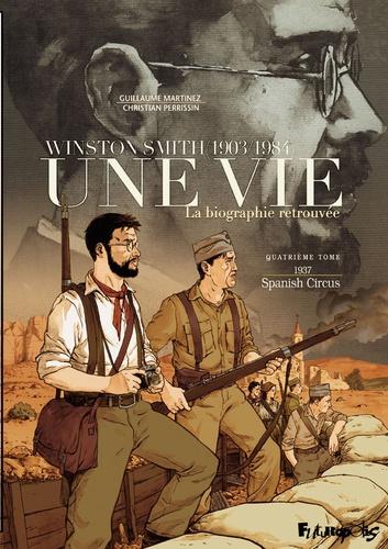 Couverture Winston Smith : 1903/1984 : Une vie : La biographie retrouvée, tome 4 : 1937 - Spanish Circus