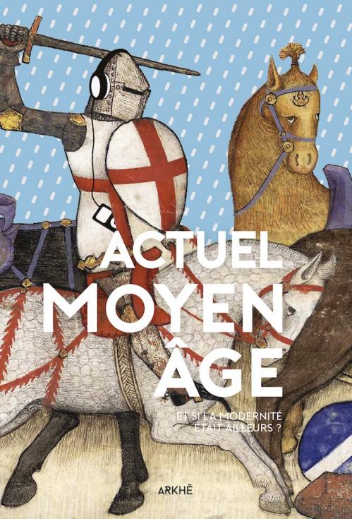 Couverture Actuel Moyen Âge : Et si la modernité était ailleurs ?