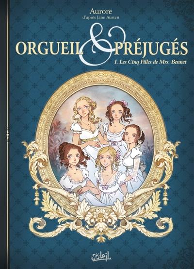 Couverture Orgueil & préjugés (roman graphique), tome 1 : Les cinq filles de Mrs. Bennet