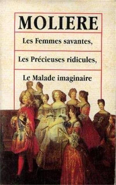 Couverture Les Femmes savantes, Les Précieuses ridicules, Le Malade imaginaire