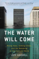 Couverture The Water Will Come: Rising Seas, Sinking Cities, and the Remaking of the Civilized World  Editions Back Bay books 2018