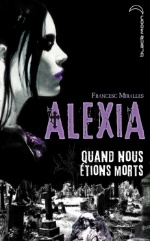 Couverture Alexia, tome 1 : Quand nous étions morts