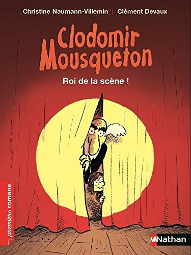 Couverture Clodomir Mousqueton : Roi de la scène !