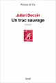 Couverture Un truc sauvage Editions Seuil (Fiction & cie) 2014