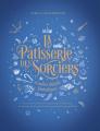 Couverture La pâtisserie des sorciers et autres desserts fantastiques Editions France Loisirs 2019