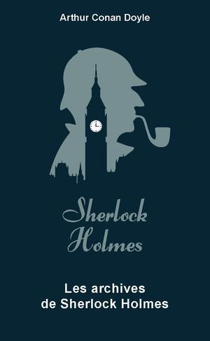 Couverture Intégrale Sherlock Holmes, tome 6 : Les archives de Sherlock Holmes