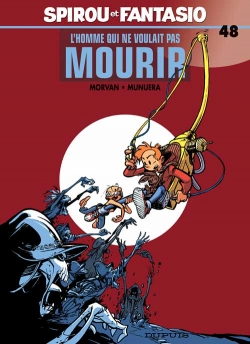Couverture Spirou et Fantasio, tome 48 : L'Homme qui ne voulait pas mourir