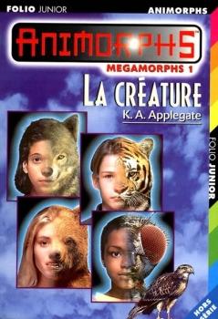 Couverture Animorphs : Megamorphs, tome 1 : La créature