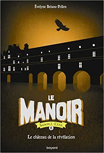 Couverture Le manoir, saison 2 : L'éxil, tome 6 : Le château de la révélation