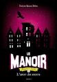 Couverture Le manoir, saison 2 : L'exil, tome 2 : L'antre des secrets Editions Bayard 2020