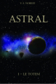 Couverture Astral, tome 1 : Le Totem Editions Autoédité 2019