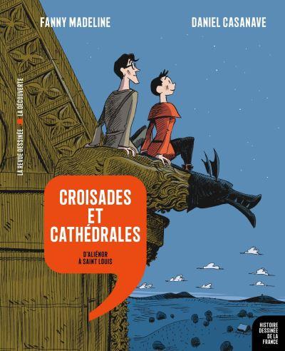 Couverture Histoire dessinée de la France, tome 7 : Croisades et cathédrales : D'Aliénor à Saint Louis