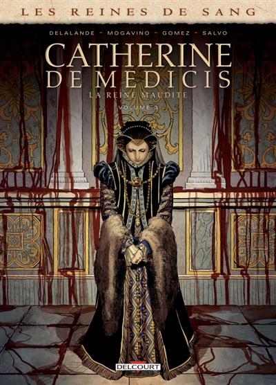 Couverture Les reines de sang : Catherine de Médicis : La reine maudite, tome 3