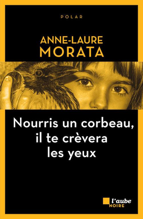 Couverture Nourris un corbeau il te crèvera les yeux