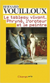 Couverture Le tableau vivant : Phryné, l'orateur et le peintre Editions Flammarion 2015