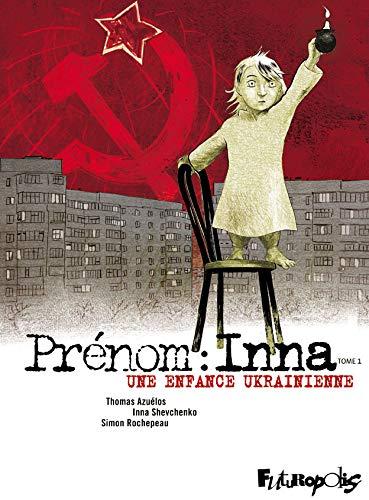 Couverture Prénom : Inna, tome 1 : Une enfance ukrainienne