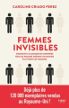 Couverture Femmes Invisibles : Comment le manque de données sur les femmes dessine un monde fait pour les hommes Editions First 2020