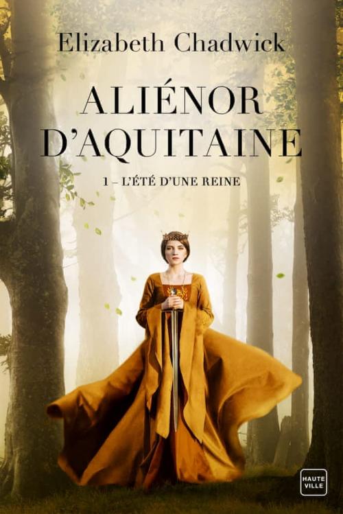 Couverture Aliénor d'Aquitaine (Chadwick), tome 1 : L'été d'une reine