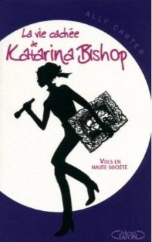Couverture La Vie cachée de Katarina Bishop, tome 1 : Vols en haute société