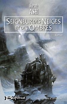 Les larmes d'Artamon, tome 1 : Seigneur des neiges et des ombres - Sarah Ash Couv20139788