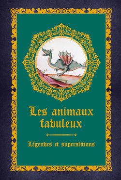 Couverture Les animaux fabuleux : Légendes et superstitions