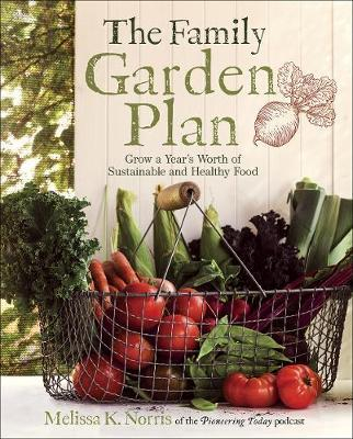 Couverture The Family Garden Plan : Grow a Year's Worth of Sustainable and Healthy Food