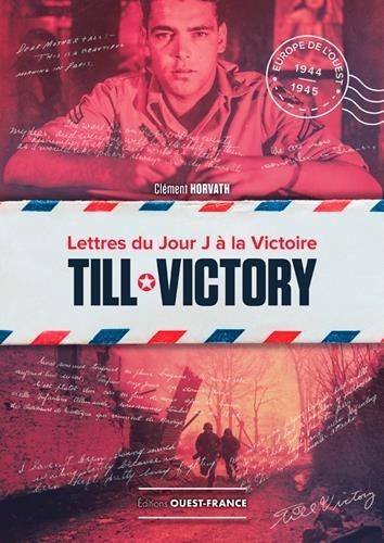 Couverture Till Victory, lettres du Jour J à la victoire
